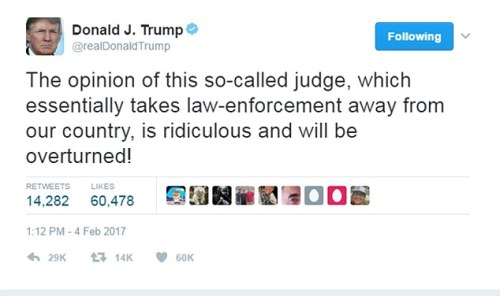 Donald J. Trump - ø@realDonaldTrump The opinion of this so-called judge, which essentially takes law-enforcement away from our country, is ridiculous and will be overturned! 1:12 PM - 4 Feb 2017 Donald Trump Tweet